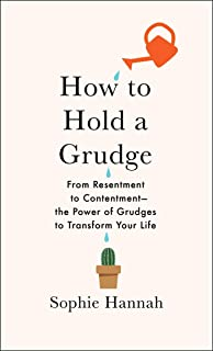 How to Hold a Grudge: From Resentment to Contentment―The Power of Grudges to Transform Your Life