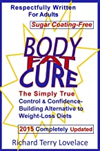 Body Fat Cure: The Simply True Control and Confidence-Building Alternative to Weight Loss Diets