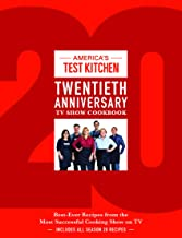 America's Test Kitchen Twentieth Anniversary TV Show Cookbook: Best-Ever Recipes from the Most Successful Cooking Show on ...