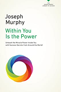 Within You Is the Power: Unleash the Miricle Power Inside You with Success Secrets from Around the World! (The Joseph Murp...