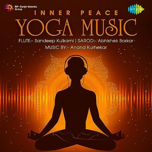 Inner Peace Yoga Music by Abhishek Borkar & Anand Kurhekar ...