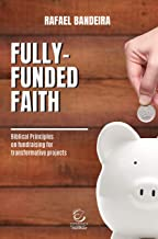 Fully-funded Faith: Biblical principles on fundraising for transformative projects (English Edition)