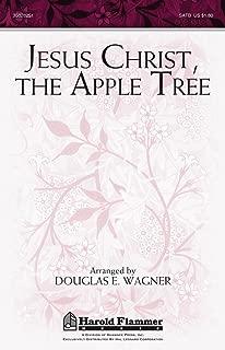 Shawnee Press Jesus Christ, the Apple Tree SATB arranged by Douglas E. Wagner