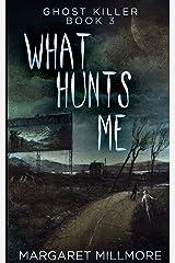 What Hunts Me (Ghost Killer Book 3) Paperback