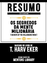 Resumo Estendido: Os Segredos Da Mente Milionária (Secrets Of The Millionaire Mind): Baseado No Livro De T. Harv Eker (Portuguese Edition)