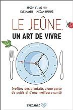 Le Jeûne, un art de vivre: Profitez des bienfaits d'une perte de poids et d'une meilleure santé (French Edition)