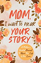Mom, I Want to Hear Your Story: A Mother's Guided Journal To Share Her Life & Her Love (The Hear Your Story Series of Books)