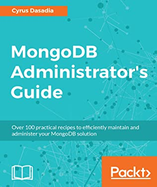 MongoDB Administrator's Guide: Over 100 practical recipes to efficiently maintain and administer your MongoDB solution