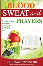 Blood, Sweat, and Prayers: The Spirit, Soul, Body Connection to Weight Loss