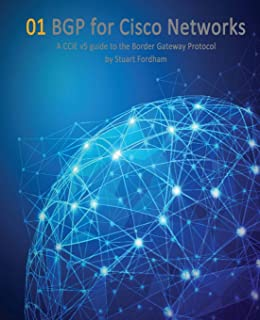 BGP for Cisco Networks: A CCIE v5 guide to the Border Gateway Protocol (Cisco CCIE Routing and Switching v5.0) (Volume 1)