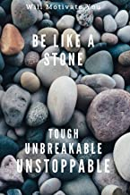 Be Like A Stone Tough Unbreakable Unstoppable: Motivational Notebook, Journal, Diary, You Are Great , Don't Forget It, Gre...