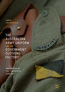 The Australian Army Uniform and the Government Clothing Factory: Innovation in the Twentieth Century