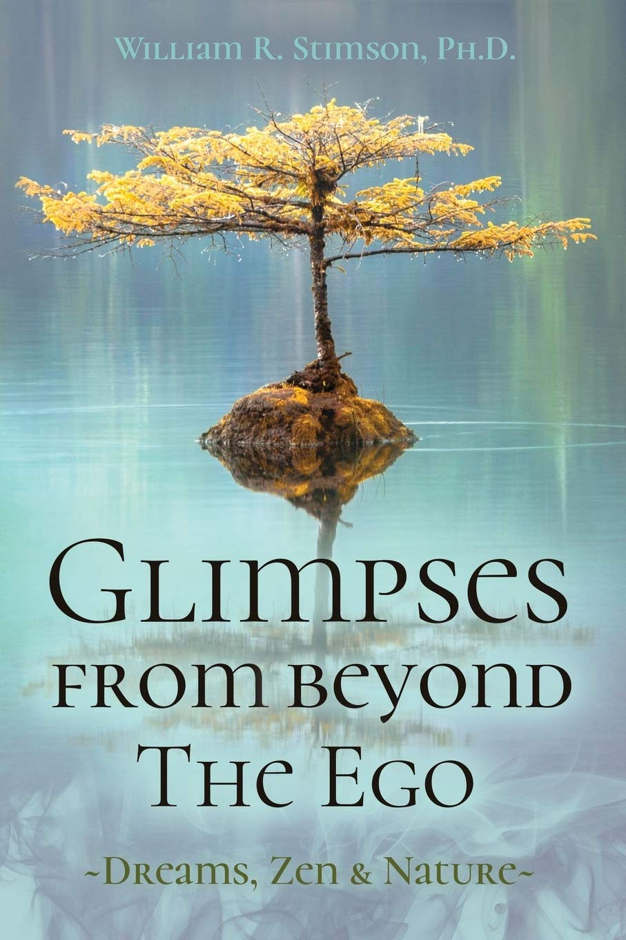 Glimpses From Beyond The Ego: Dreams, Zen, & Nature
