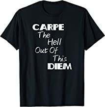 Funny Carpe The Hell Out Of This Diem Inspiration Shirt