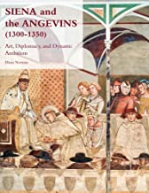 Siena and the Angevins, 1300-1350: Art, Diplomacy, and Dynastic Ambition (Studies in the Visual Cultures of the Middle Ages) (English and Italian Edition)