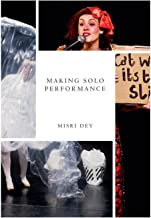 Making Solo Performance: Six Practitioner Interviews
