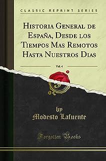 Historia General de Espa a, Desde Los Tiempos Mas Remotos Hasta Nuestros Dias, Vol. 4 (Classic Reprint)