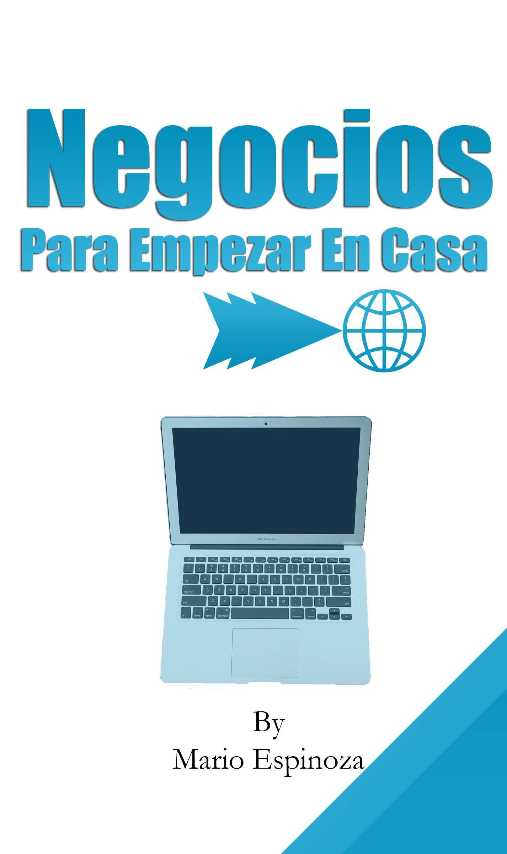 NEGOCIOS PARA EMPEZAR EN CASA (Spanish Edition)