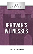 20 Answers- Jehovah's Witnesses (20 Answers Series from Catholic Answers Book 7)