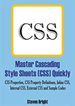 Master Cascading Style Sheets (CSS) Quickly: CSS Properties, CSS Property Definitions, Inline CSS, Internal CSS, External CSS and Sample Codes (English Edition)