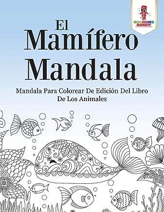 El Mamífero Mandala: Mandala Para Colorear De Edición Del Libro De Los Animales (Spanish