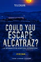 Could You Escape Alcatraz?: An Interactive Survival Adventure (You Choose: Can You Escape?)