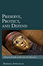 Preserve, Protect, and Defend: A Practical Guide to the Care of Collections