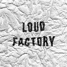 Loud Factory [Explicit]