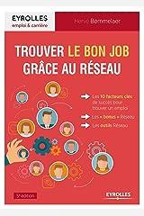 """Trouver le bon job grâce au Réseau: Les 10 facteurs clés de succès pour trouver un emploi. Les """"bonus"""" Réseau. Les outils Réseau. Broché"""