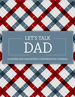 Let's Talk Dad: A Father And Daughter's Conversation Journal: A Keepsake Journal to Fill In (Perfect For Father's Day Gift) (Just Dad And Me Journals)