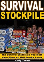 Survival Stockpile: The Survival Essentials You Must Have When All Hell Breaks Loose   by Cody Tann