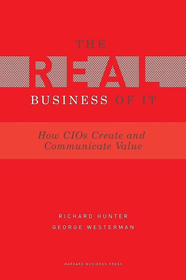 有料鋸歯状頂点Real Business of IT: How CIOs Create and Communicate Value (English Edition)