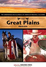 The Great Plains Region: The Greenwood Encyclopedia of American Regional Cultures