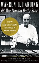 Warren G. Harding & the Marion Daily Star: : How Newspapering Shaped a President