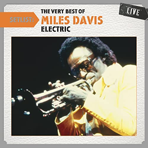 Setlist The Very Best Of Miles Davis Live Electric Von Miles