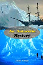 An Antarctic Mystery: With Original And Classic Illustrated