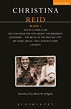 Reid Plays: 1: Tea in a China Cup, Did You Hear the One About the Irishman . . . ?, Joyriders, The Belle of the Belfast City, My Name, Shall I Tell You My Name?, Clowns (Contemporary Dramatists)