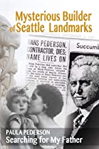 Mysterious Builder of Seattle Landmarks: Searching for My Father