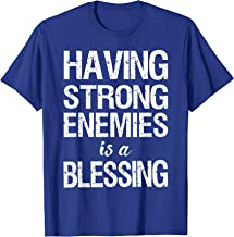 Having Strong Enemies is a Blessing T-Shirt