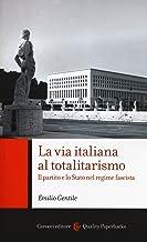 Scaricare Libri La via italiana al totalitarismo. Il partito e lo Stato nel regime fascista PDF