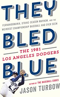 They Bled Blue: Fernandomania, Strike-Season Mayhem, and the Weirdest Championship Baseball Had Ever Seen: The 1981 Los An...