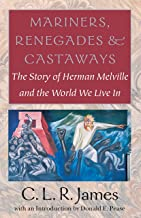 Mariners, Renegades and Castaways: The Story of Herman Melville and the World We Live In (Reencounters with Colonialism: N...