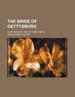 The Bride of Gettysburg; An Episode of 1863. in Three Parts