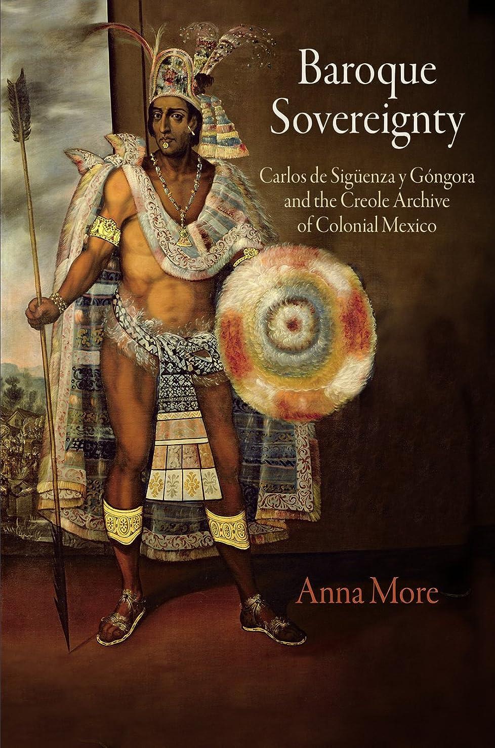 例外思いやりのあるアトムBaroque Sovereignty: Carlos de Siguenza y Gongora and the Creole Archive of Colonial Mexico (English Edition)