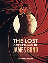 The Lost Adventures of James Bond: Timothy Dalton's Third and Fourth Bond Films, James Bond Jr., and Other Unmade or Forgo...