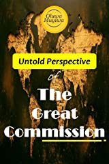 Untold Perspective of The Great Commission: Disciple making is how we live the great commission Kindle Edition