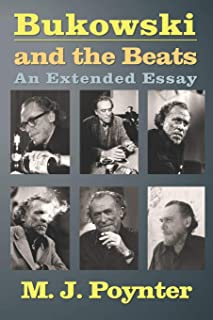 Bukowski and the Beats: An Extended Essay on the Life and Work of Charles Bukowski