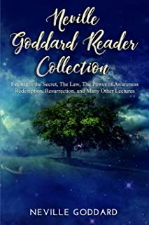 Neville Goddard Reader Collection: Feeling is the Secret, The Law, The Power of Awareness, Redemption, Resurrection, and M...