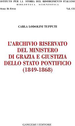LArchivio riservato del Ministero di grazia e giustizia dello Stato pontificio (1849-1868): Istituto per la Storia del Risorgimento Italiano