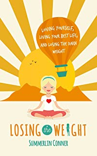 Losing the Weight: Loving Yourself, Living Your Best Life, and Losing the Darn Weight (English Edition)